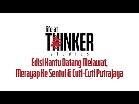 Life At Thinker: Edisi Hantu Datang Melawat, Merayap Ke Sentul & Cuti-Cuti Putrajaya
