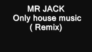 MR JACK   Only house music Remix
