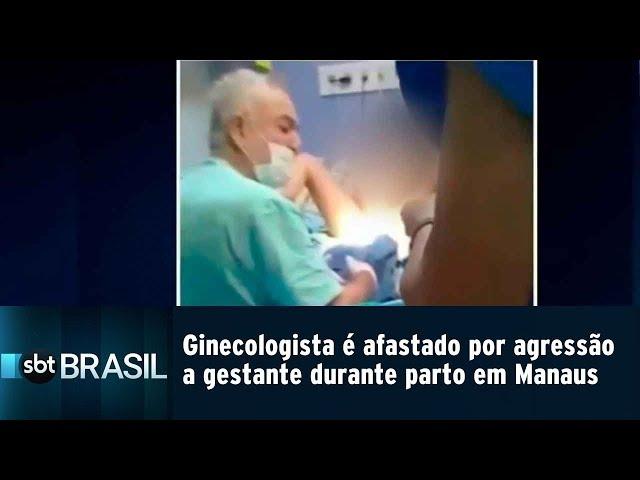 Ginecologista é afastado por agressão a gestante durante parto em Manaus | SBT Brasil (20/02/19)