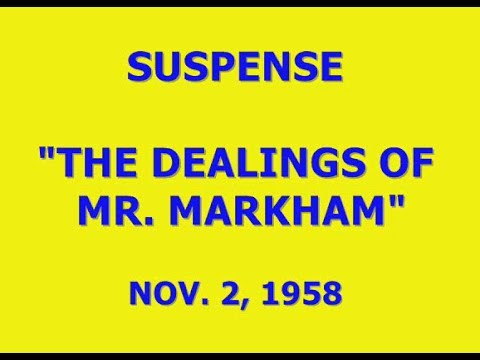 "SUSPENSE -- ""THE DEALINGS OF MR. MARKHAM"" (11-2-58)"