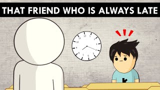 That FRIEND Who Is Always Late