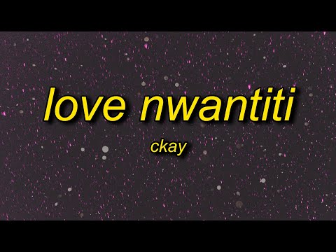 CKay - Love Nwantiti (TikTok Remix) Lyrics | ah ah ah ah ahhh song ule open am make i see ule