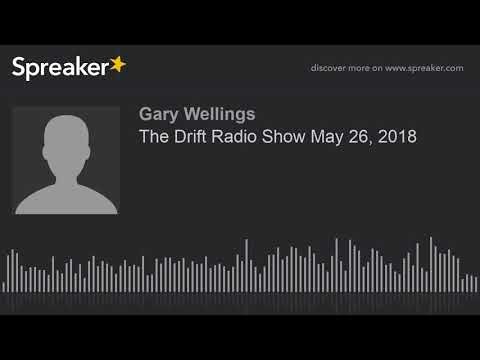 The Drift Radio Show May 26, 2018 (part 1 of 4, made with Spreaker)