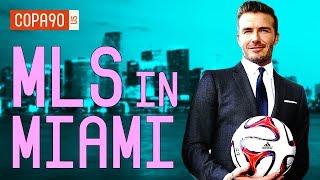 MLS in Miami - David Beckham Effect 2.0