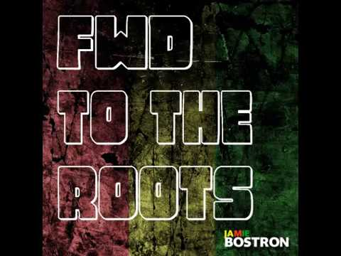 Jamie Bostron - Forward to the Roots (Reggae Mix)