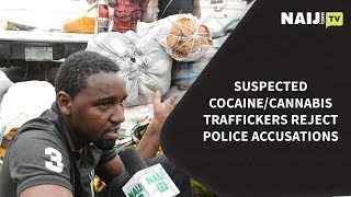 Suspected cocaine/cannabis traffickers reject Police accusations | Legit TV
