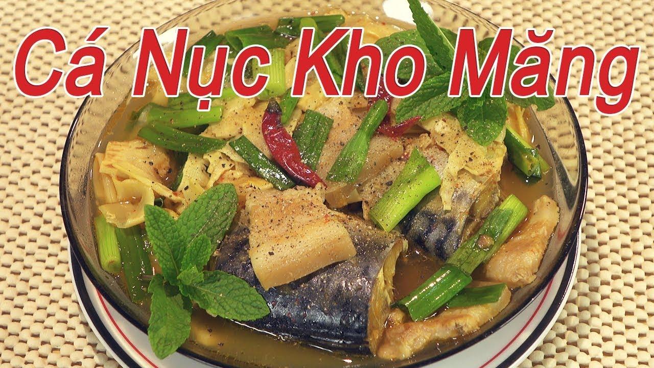 CÁ NỤC KHO MĂNG VÀ THỊT BA CHỈ – Cách Làm Cá Nục Kho Măng Dân Dã Không Bị Tanh – By Nguyễn Hải