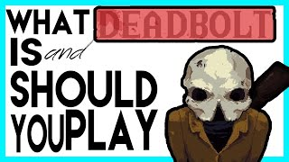 What is and Should You Play: Deadbolt ?