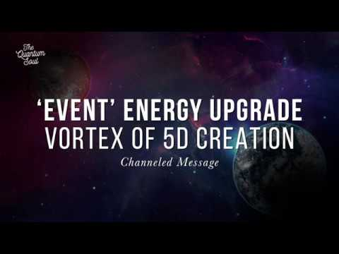 Ascension Update 5D: 'Event' Energy Upgrade and Vortex of New Earth 5D Co-Creation
