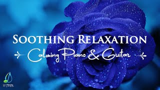 Soothing Relaxation Music - Calming Piano & Guitar Music   Relaxing Music (Relax 365)