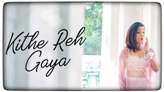 kithe reh gaya   full video song