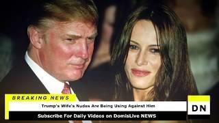 Trump's Wife's Nudes Are Being Used Against Him & Trump Warns Ted Cruz (Melania Trump Posed Nude)