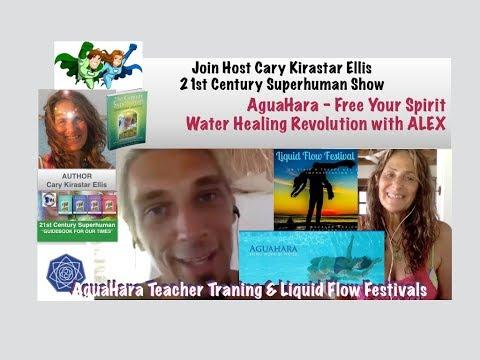 AguaHara - Free Your Spirit - Water Healing Revolution with Alex - 21st Century Superhuman