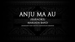Marsada Band - Anju Ma Au (Karaoke)