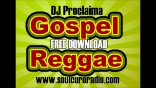 Gospel Reggae Free Download  - DJ Proclaima Gospel Reggae Music Mix