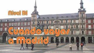 Cuando vayas a Madrid. Nivel B1