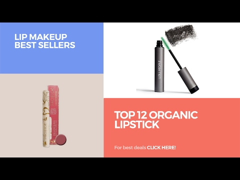 Top 12 Organic Lipstick // Lip Makeup Best Sellers