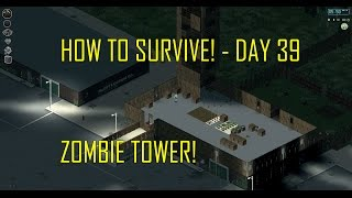 Project Zomboid - Tallest Tower?! - How to Survive - Day 39! (Advanced Carpentry and Farming)