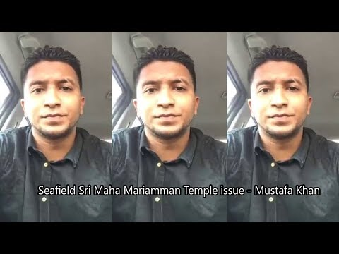 Seafield Sri Maha Mariamman Temple issue - Mustafa Khan