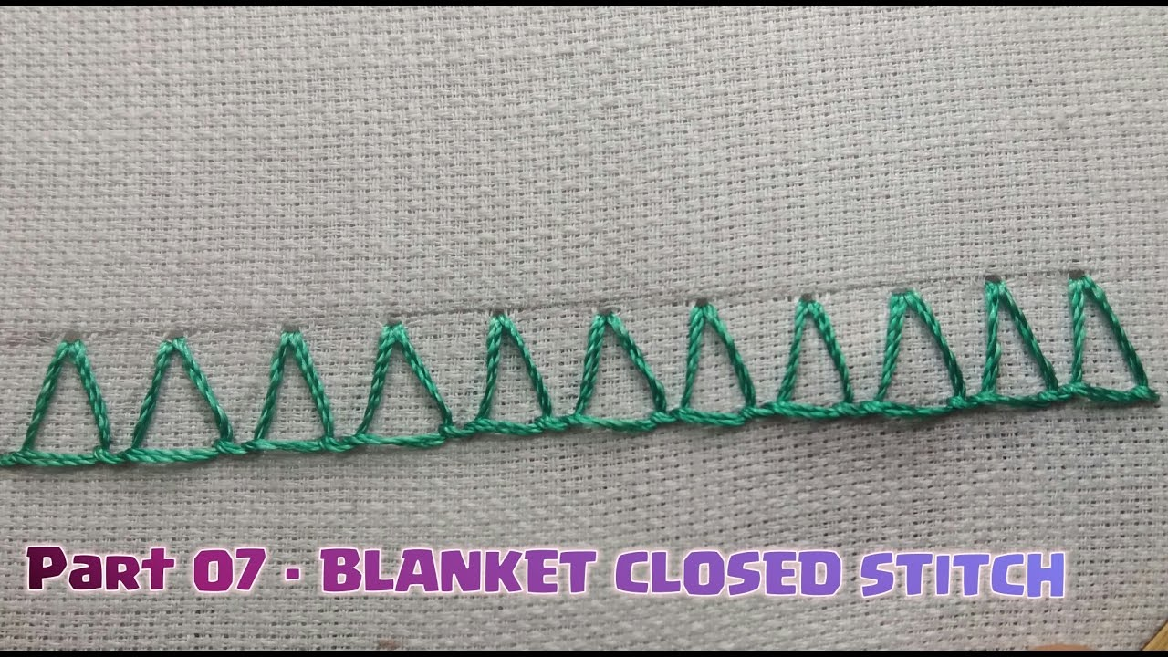Hand Embroidery BLANKET CLOSED STITCH - Part 07 - Beginners guide