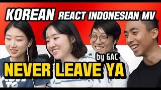 korean girlsguys react indonesian mv   never leave ya by gac gamaliel audrey cantika