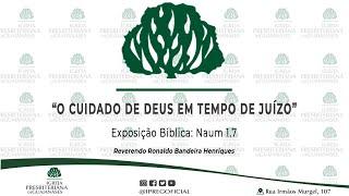 """Exposição bíblica em Naum 1.7 -  """"O cuidado de Deus em tempo de juízo"""""""