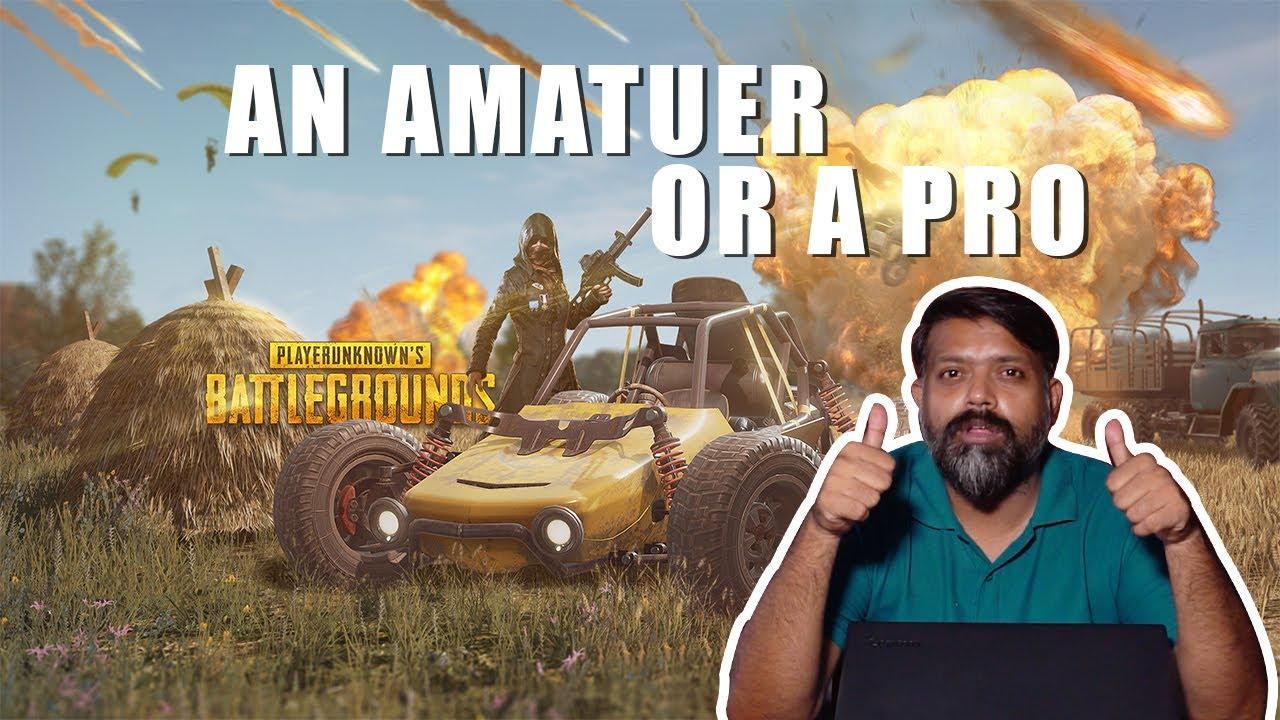 An Amatuer Or A Pro   Bekaar Plus   PubG