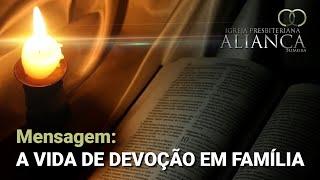 """""""A vida de devoção em Família"""" - Pr. Jailson Santos"""