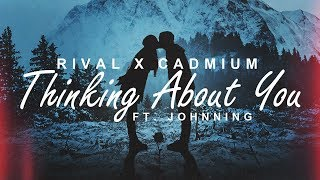 Rival X Cadmium - Thinking About You (feat. Johnning)