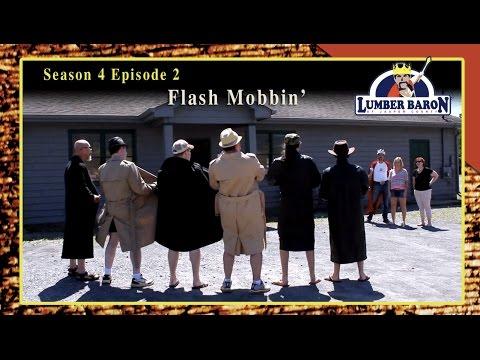 "Lumber Baron S4: E2: ""Flash Mobbin' "" (Comedy Web Series 2016)"