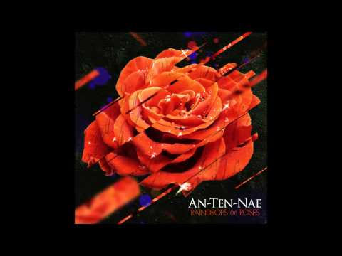 An-Ten-Nae - Unplug from the Machine (on Raindrops On Roses, 2013) HQ