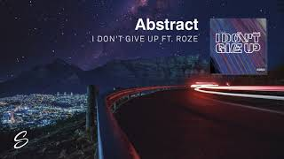 Abstract - I Don't Give Up (feat. Roze)