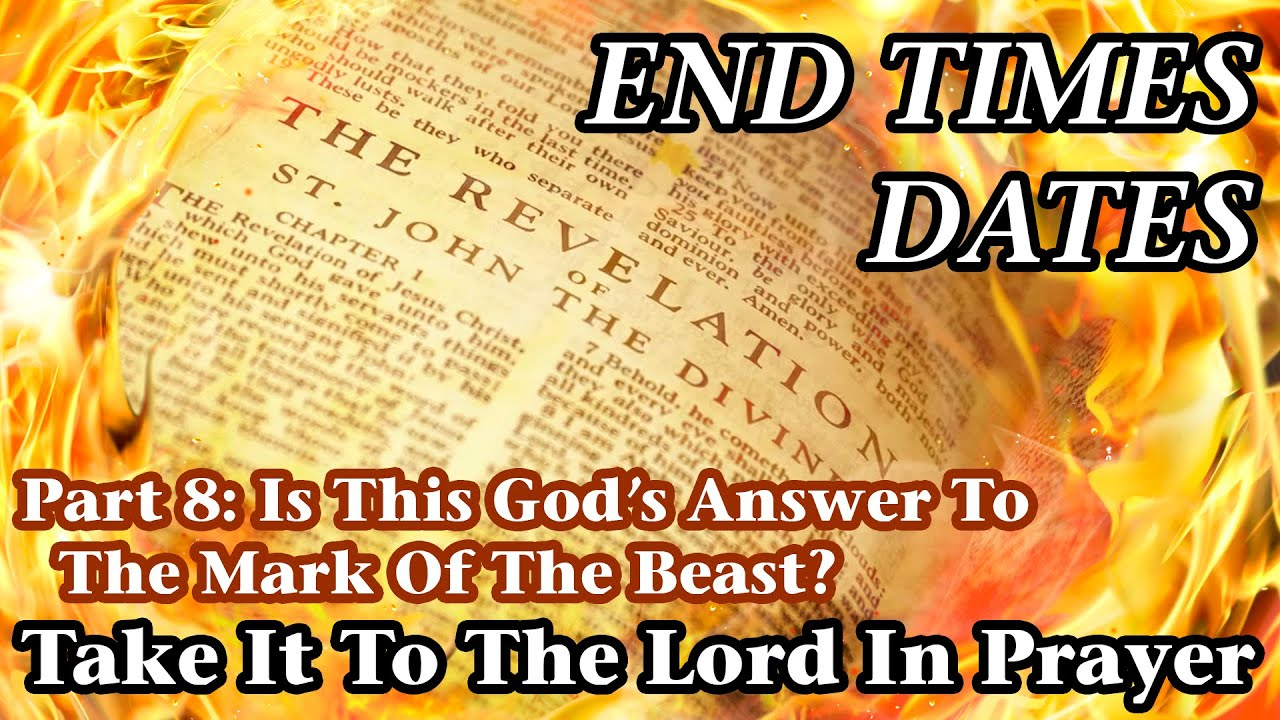 End Times Dates - Take It To The Lord In Prayer Pt 8: God's Answer To The Mark Of The Beast?
