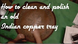 Video How to: Clean and restore an old indian copper tray - copper polishing download MP3, 3GP, MP4, WEBM, AVI, FLV Juli 2018