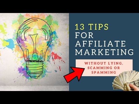 13 Tips For Affiliate Marketing Without Lying, Spamming or Scamming