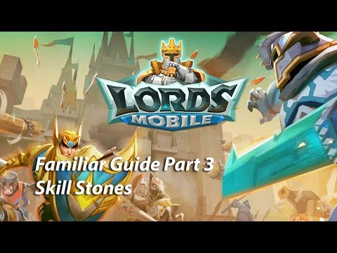 Familiar Guide Part 3 Skill Stones| Lords Mobile