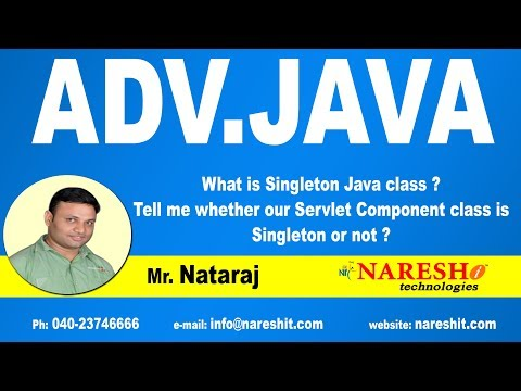 What is Singleton Java class ? Tell me whether our Servlet Component class is Singleton or not ?