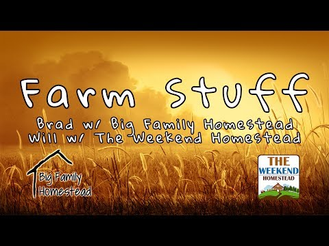 Farm Talk w The Weekend Homestead and Big Family Homestead