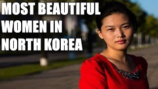 MOST BEAUTIFUL WOMEN OF NORTH KOREA
