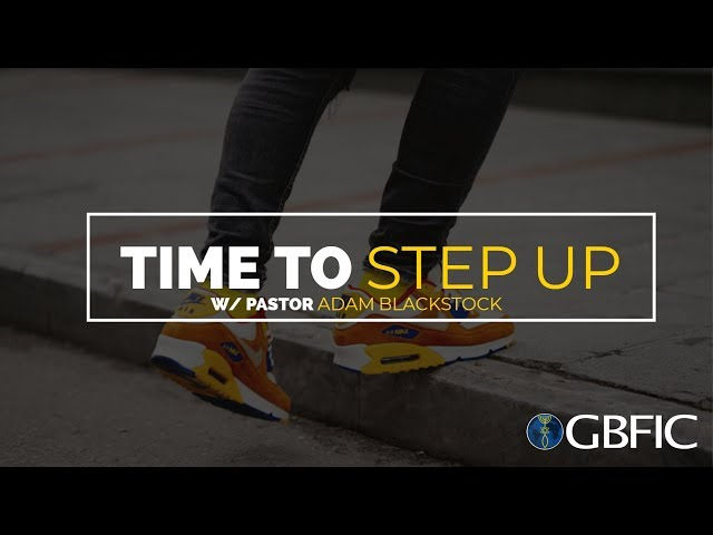 Time To Step Up | Pastor Adam Blackstock