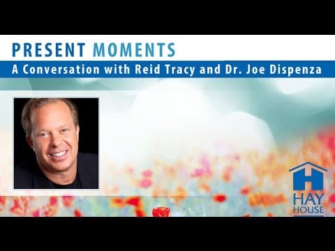 Mentally Plan Your Day to Reinvent Your Reality; Dr. Joe Dispenza, Present Moments