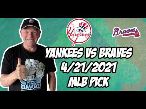New York Yankees vs Atlanta Braves 4/21/21 MLB Pick and Prediction MLB Tips Betting Pick