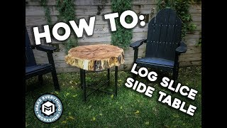 How To: Log Slİce Side Table