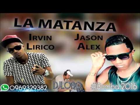 Irvin Lirico Gansta ft Jason Alex   La Matanza #Bomba #2016
