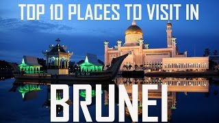 Top 10 Places to visit in Brunei |  Brunei Tourist Attractions: Top best places to visit in Brunei