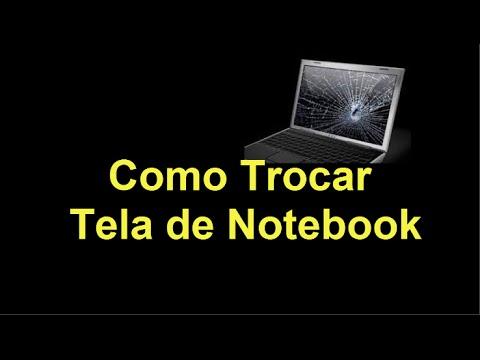 Como Trocar Tela de Notebook