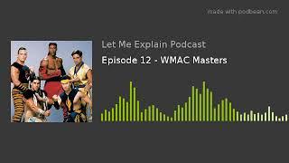 Episode 12 - WMAC Masters