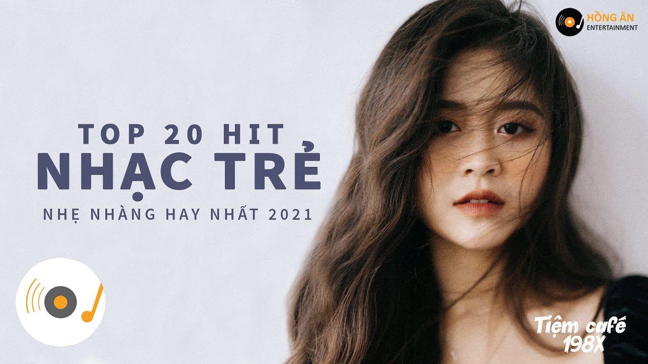 TOP HIT NHẠC TRẺ 2021 - NHỮNG BẢN NHẠC TRẺ NHẸ NHÀNG CỰC CHILL HAY NHẤT THÁNG 5 - 2021
