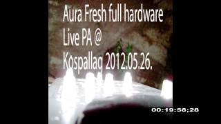 Aura Fresh Full Hardware Live Pa @ Kóspallag Outdoor Happening (26.05.2012.- dub techno live)