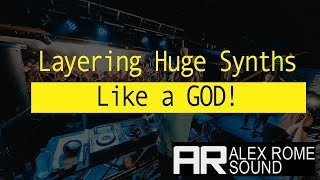 How To Layer HUGE SYNTHS Like A GOD!